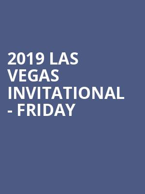 2019 Las Vegas Invitational - Friday at Orleans Arena