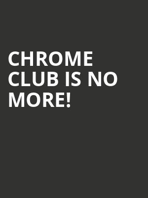 Chrome Club is no more
