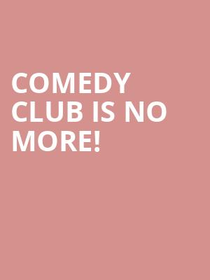 Comedy Club is no more