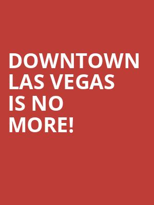 Downtown Las Vegas is no more
