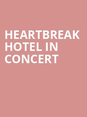 Heartbreak Hotel In Concert at The Theater