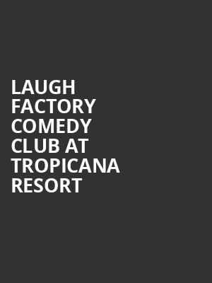 Laugh Factory Comedy Club at Tropicana Resort & Casino is no more