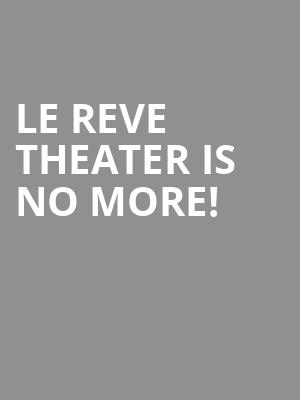 Le Reve Theater is no more