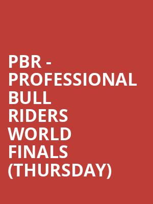 PBR - Professional Bull Riders World Finals (Thursday) at T-Mobile Arena