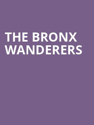 The Bronx Wanderers at The Theater
