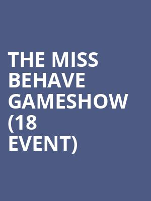 The Miss Behave Gameshow  (18+ Event) at Windows at Ballys