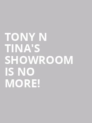 Tony N Tina's Showroom is no more